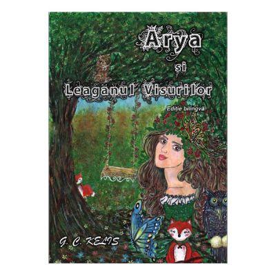 Arya si Leaganul Visurilor. Arya and the Swing of Dreams - G. C. Kelis
