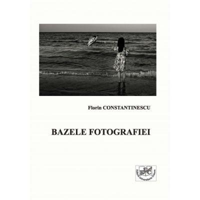 Bazele fotografiei - Florin Constantinescu