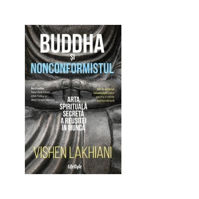 Buddha si nonconformistul. Arta spirituala secreta a reusitei in munca - Vishen Lakhiani