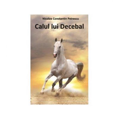 Calul lui Decebal - Nicolae Constantin Petrescu