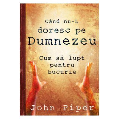 Cand nu-L doresc pe Dumnezeu - John Piper