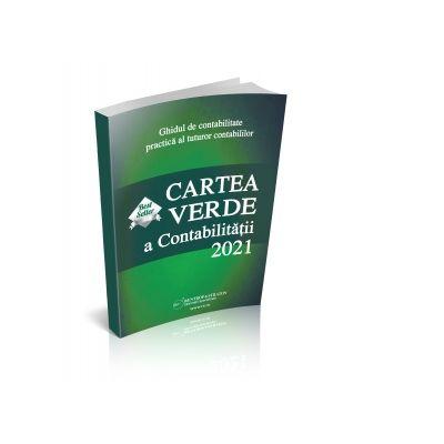 Cartea verde a contabilitatii 2021. Ghidul de contabilitate practica al tuturor contabililor