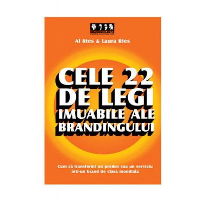 Cele 22 de legi imuabile ale brandingului - Al Ries, Laura Ries
