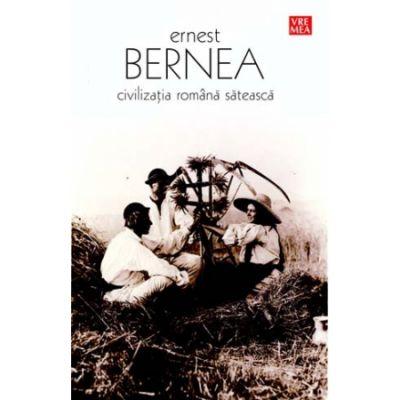 Civilizatia romana sateasca - Ernest Bernea