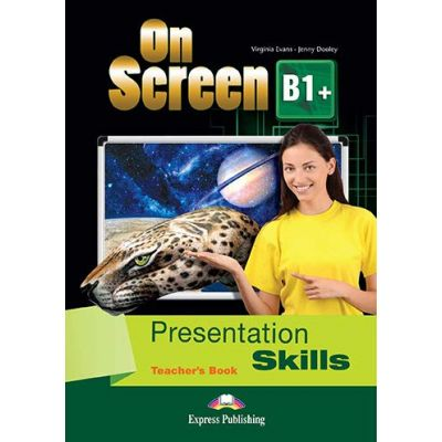 Curs limba engleza On Screen B1+ Presentation skills Manualul profesorului - Virginia Evans, Jenny Dooley