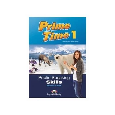 Curs limba engleza Prime Time 1 Public speaking skills Manualul elevului - Virginia Evans