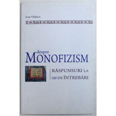 Despre monofizism. Raspunsuri la 100 de intrebari - Ioan Vladuca
