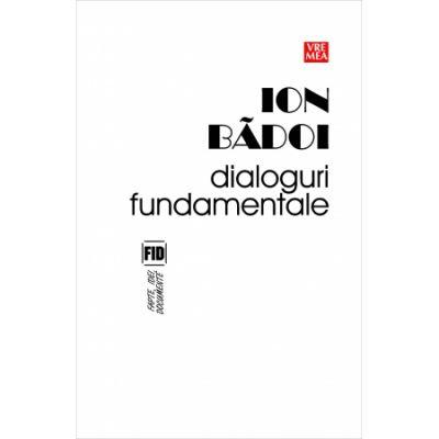 Dialoguri fundamentale - Ion Badoi