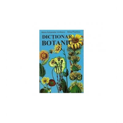 Dictionar botanic - Maria Antoaneta Vintilescu, Silvia Popescu