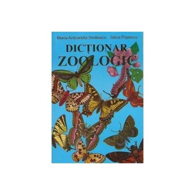 Dictionar zoologic - Maria Antoaneta Vintilescu, Silvia Popescu