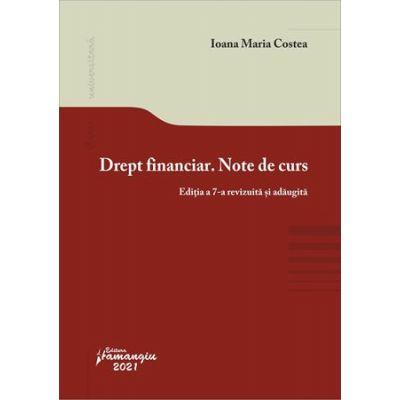 Drept financiar. Note de curs. Editia a 7-a - Ioana Maria Costea