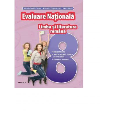 Evaluare Nationala. Limba si literatura romana. Clasa a VIII-a - Mihaela Daniela Cirstea, Ileana Sanda, Alexandra Dragomirescu