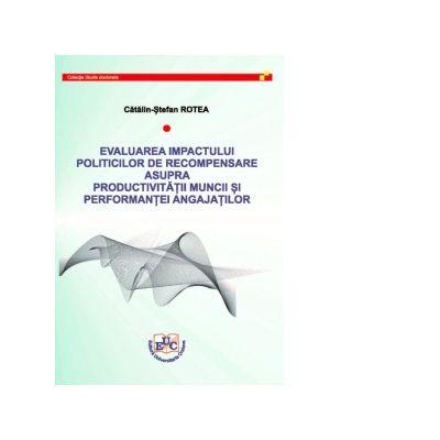 Evaluarea impactului politicilor de recompensare asupra productivitatii muncii si performantei angajatilor - Catalin-Stefan Rotea