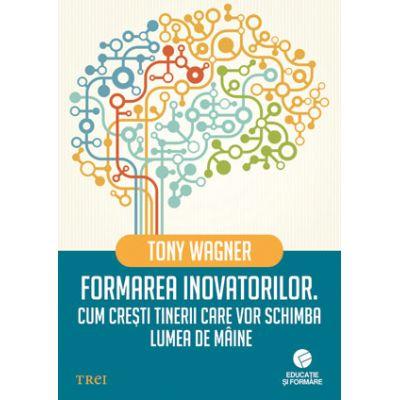 Formarea inovatorilor - Tony Wagner