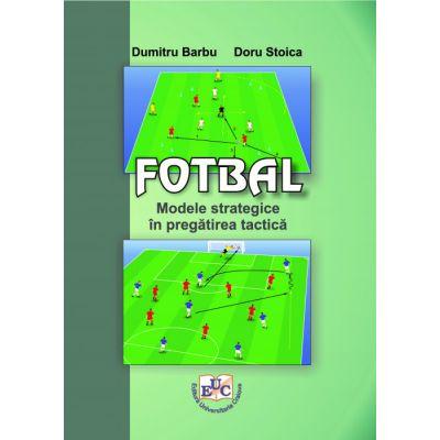 FOTBAL Modele Strategice in Pregatirea Tactica - Doru Stoica, Dumitru Barbu