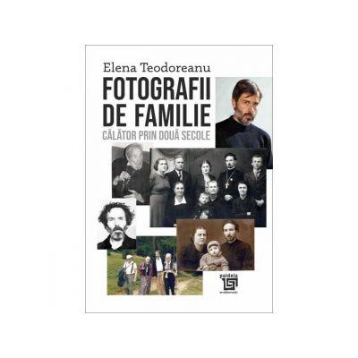 Fotografii de familie. Calator prin doua secole - Elena Teodoreanu