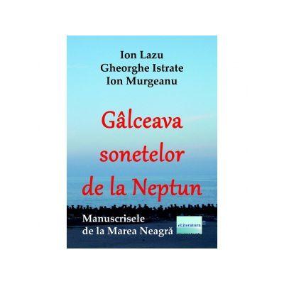 Galceava sonetelor de la Neptun. Manuscrisele de la Marea Neagra - Ion Lazu, Ion Murgeanu, Gheorghe Istrate
