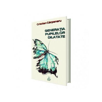 Generatia pupilelor dilatate - Cristian Carpenaru