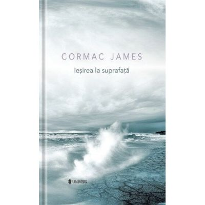 Iesirea la suprafata - Cormac James