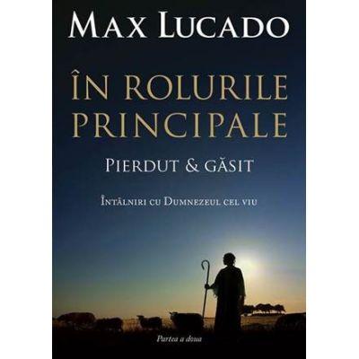 In rolurile principale 2 - pierdut si gasit - Max Lucado