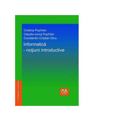 Informatica. Notiuni introductive - Cristina Popirlan, Claudiu-Ionut Popirlan, Constantin Cristian Dinu