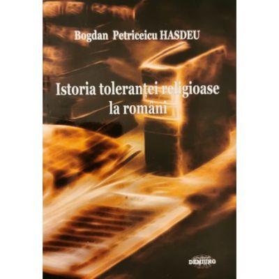 Istoria tolerantei religioase la romani - Bogdan Petriceicu Hasdeu
