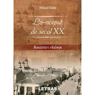La-nceput de secol XX. Amintiri razlete - Mihail Dida