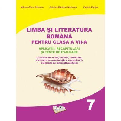 Limba si literatura romana pentru clasa a VII-a. Aplicatii, recapitulari si teste de evaluare - Mihaela Elena Patrascu