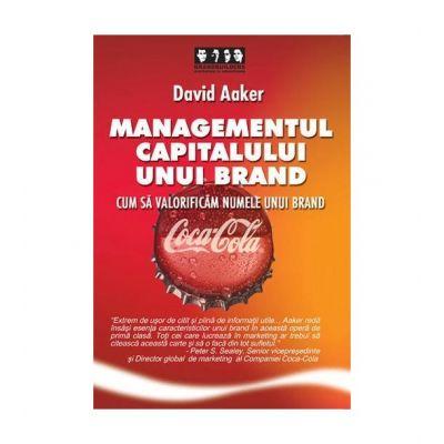 Managementul capitalului unui brand. Cum sa valorificam numele unui brand - David A. Aaker