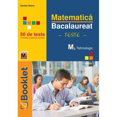 Matematica M2 Tehnologic. Bacalaureat - Teste - Daniela Stoica