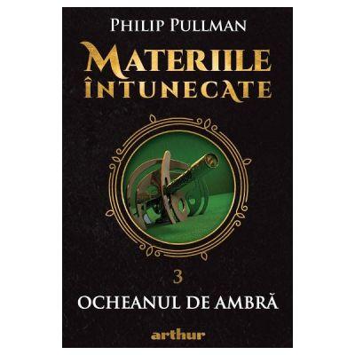 Materiile intunecate Vol. 3. Ocheanul de ambra - Philip Pullman