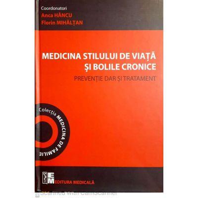 Medicina stilului de viata si bolile cronice-Preventie dar si tratament - Anca Hancu, Florin Mihaltan