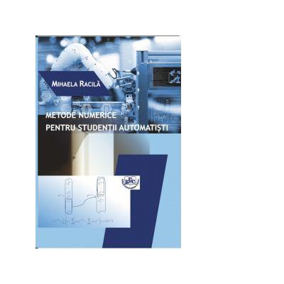 Metode numerice pentru studentii automatisti - Mihaela Racila