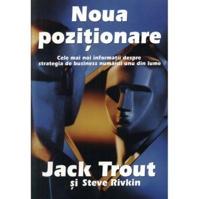 Noua pozitionare. Cele mai noi informatii despre strategia de business numarul unu din lume - Jack Trout, Steve Rivkin