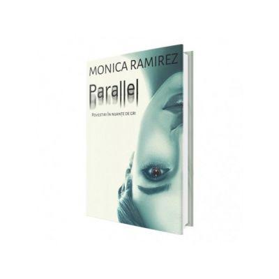 Parallel. Povestiri in nuante de gri - Monica Ramirez