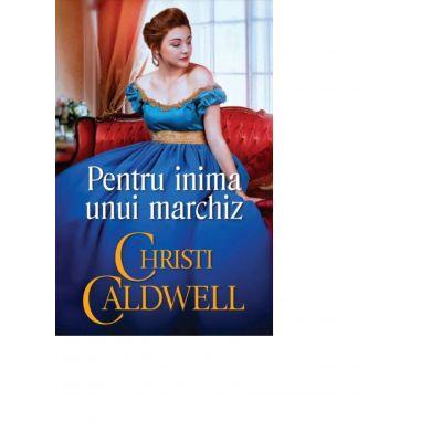 Pentru inima unui marchiz - Christi Caldwell