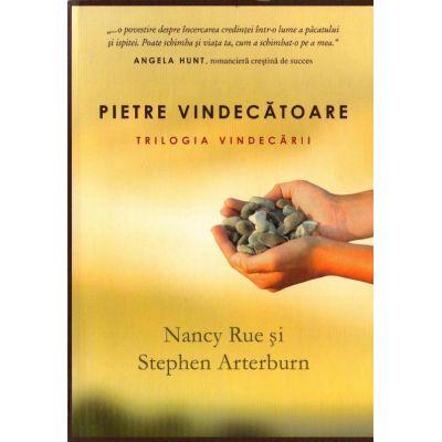 Pietre vindecatoare. Trilogia vindecarii - 1 - Nancy Rue, Stephen Arterburn