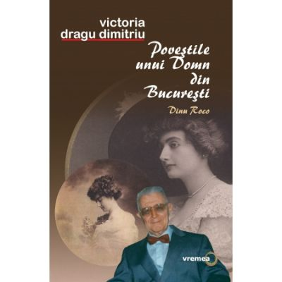 Povestile unui domn din Bucuresti. Dinu Roco - Victoria Dragu-Dimitriu
