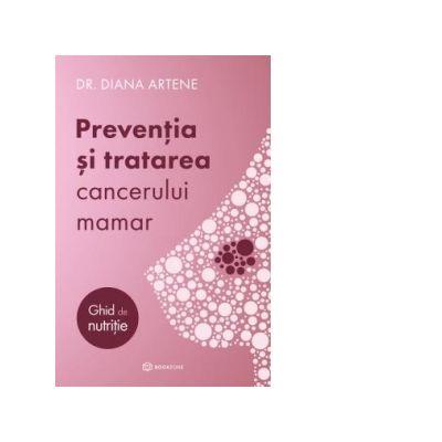 Preventia si tratarea cancerului mamar. Ghid de nutritie - Diana Artene