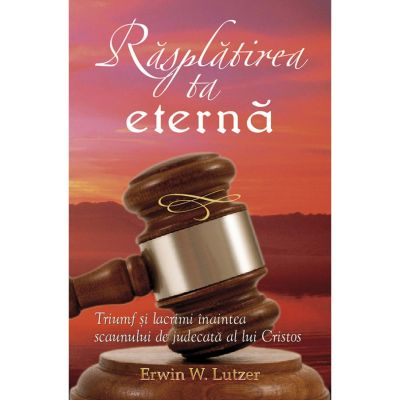 Rasplatirea ta eterna - Erwin W. Lutzer