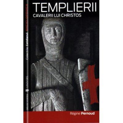 Templierii. Cavalerii lui Christos - Regine Pernaud