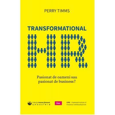 Transformational HR. Pasionat de oameni sau pasionat de business? - Perry Timms