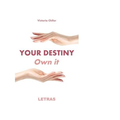 Your destiny. Own it - Victoria Chifor