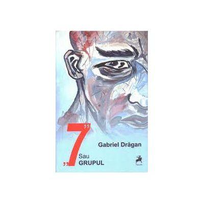 7 sau GRUPUL - Gabriel Dragan