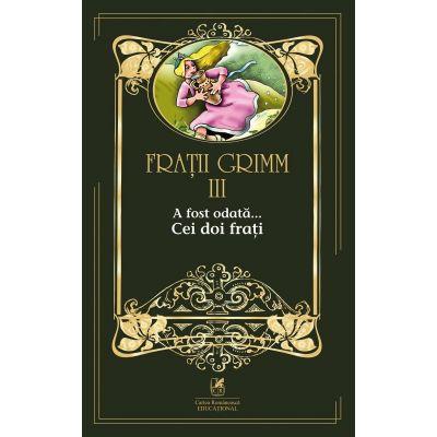 A fost odata …volumul III. Cei doi frati - Fratii Grimm