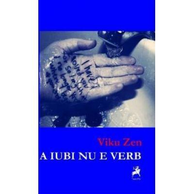 A iubi nu e verb - Viku Zen