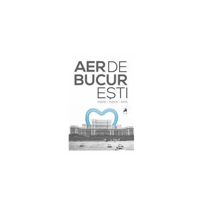 Aer de Bucuresti. Cu CD. Antologie de D. M. Cipariu, I. Craciunescu, Florin Iaru, Mike Godoroja, M. Zgondoiu