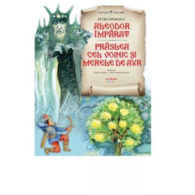 Aleodor imparat. Praslea cel voinic si merele de aur - Petre Ispirescu