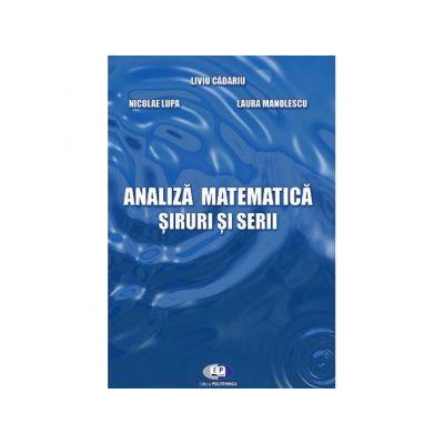 Analiza matematica. Siruri si serii - Liviu Cadariu, Laura Manolescu, Nicolae Lupa