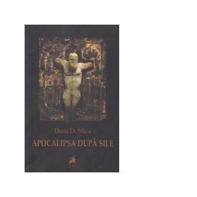 Apocalipsa dupa Sile - Dinu D. Nica